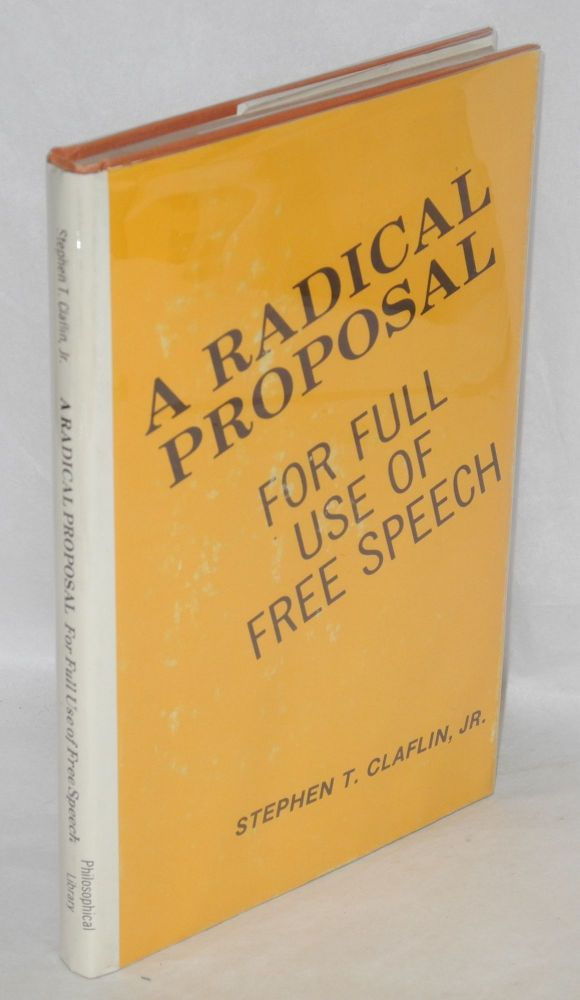 A radical proposal, for full use of free speech. Stephen T. Claflin.