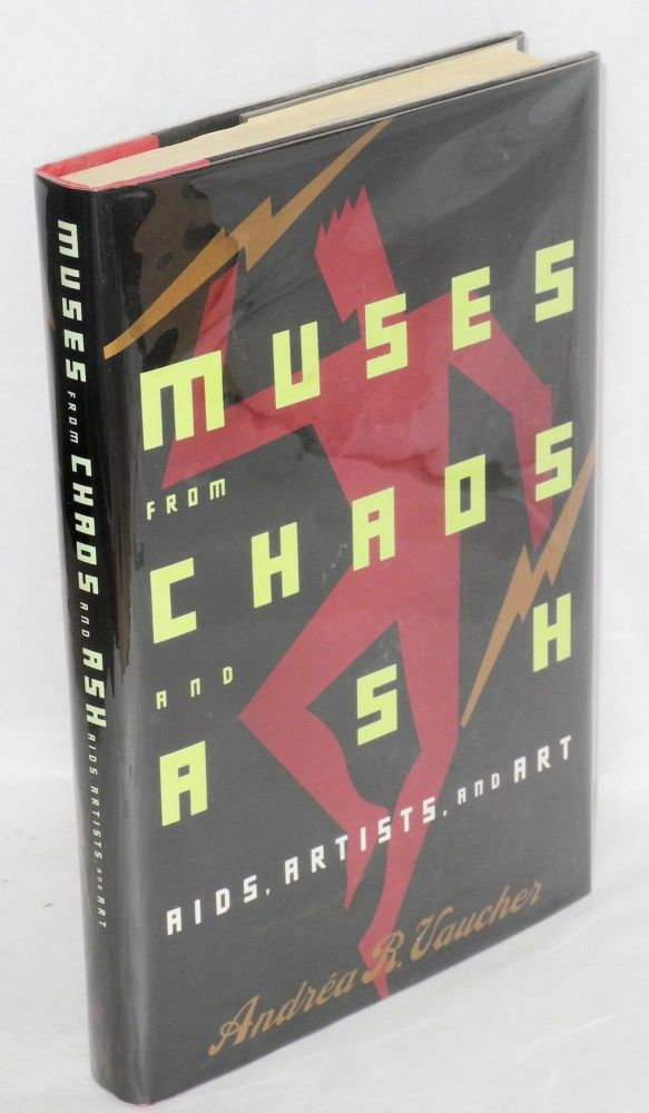 Muses from chaos and ash; AIDS, artists, and art. Andréa R. Vaucher.