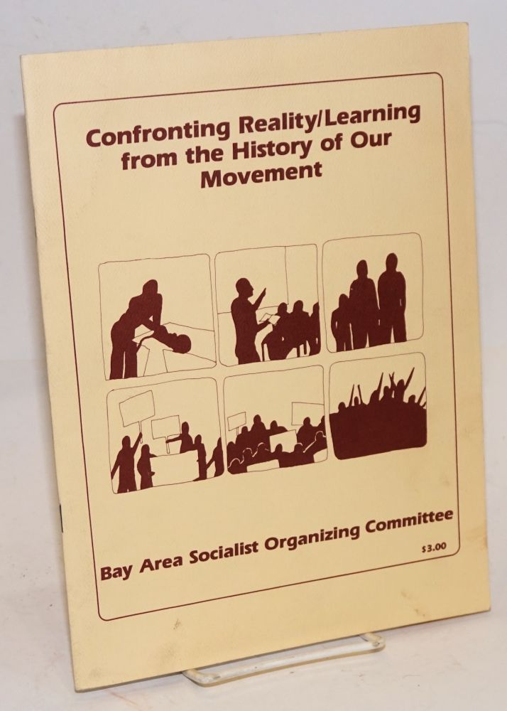 Confronting reality / learning from the history of our movement. Bay Area Socialist Organizing Committee.