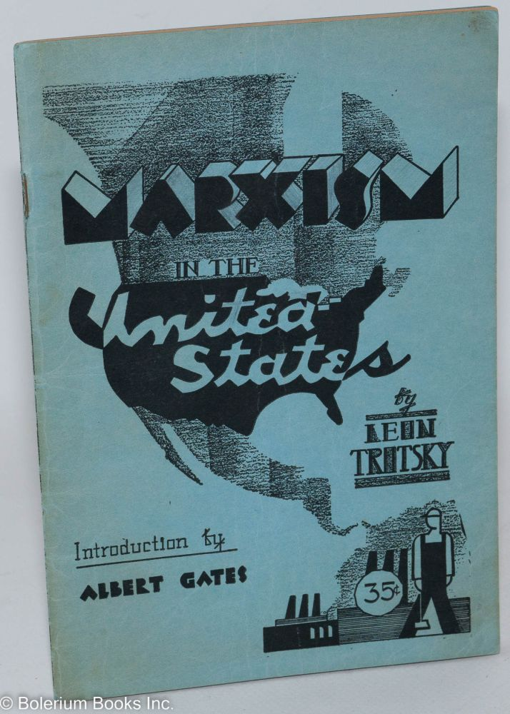 Marxism in the United States. Introduction by Albert Gates [Albert Glotzer]. Leon Trotsky.