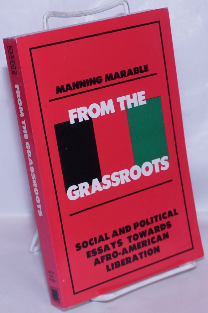 From the grassroots: essays toward Afro-American liberation. Manning Marable.