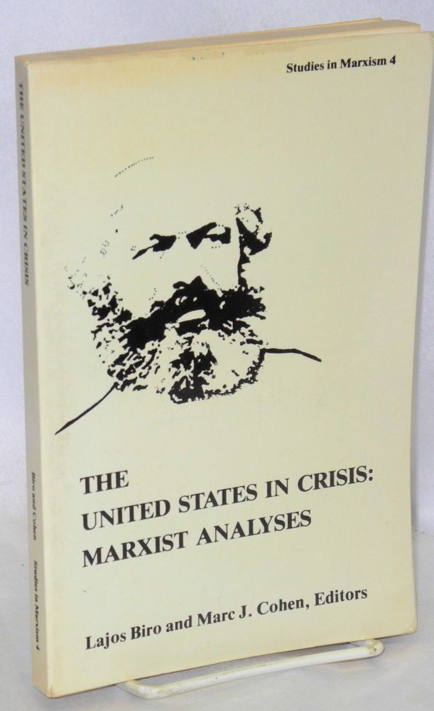 The United States in crisis: Marxist analyses. Lajos Biro, Marc J. Cohen.
