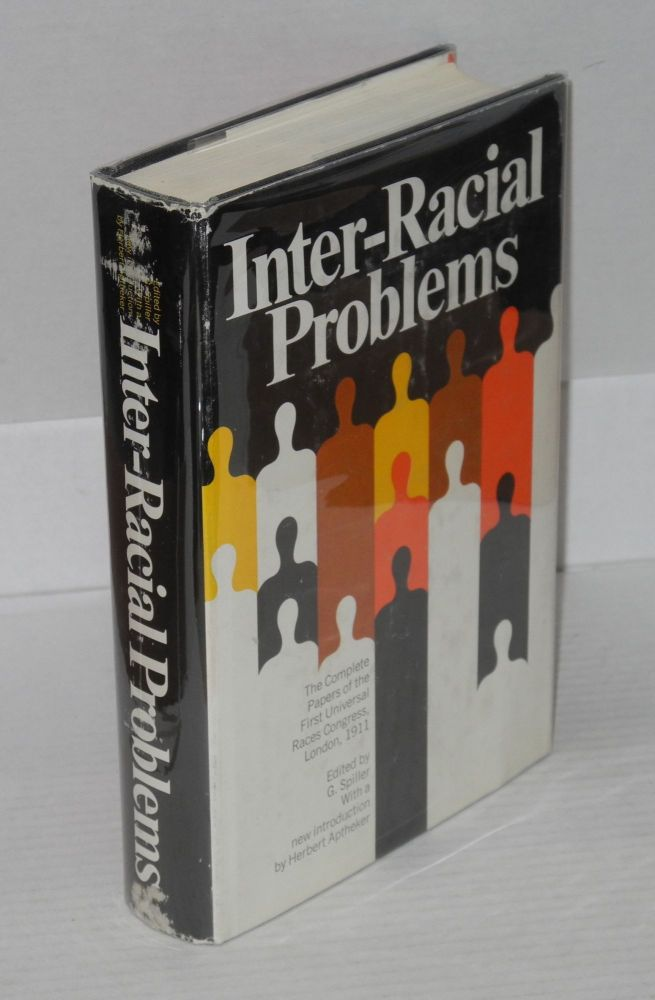 Inter-racial problems communicated to the First Universal Races Congress held in London in 1911, with a new introduction by Herbert Aptheker. G. Spiller, ed.