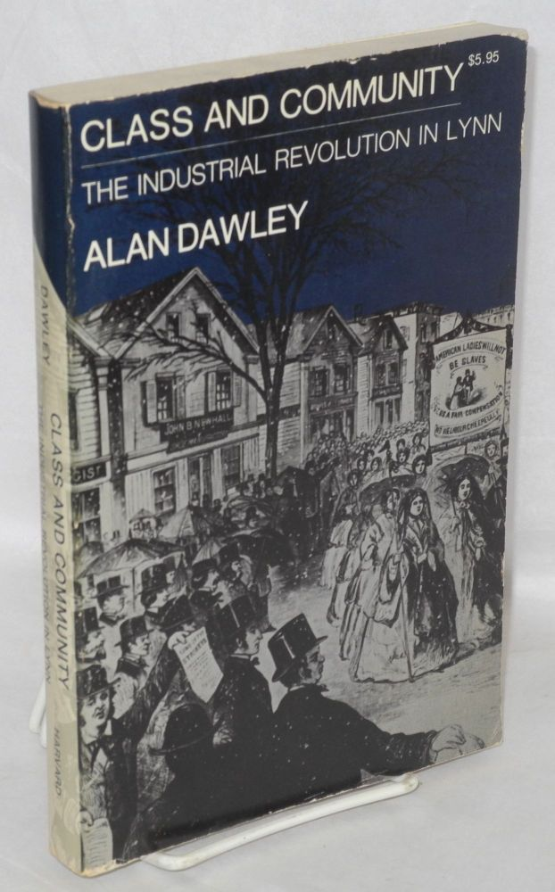Class and community, the industrial revolution in Lynn. Alan Dawley.