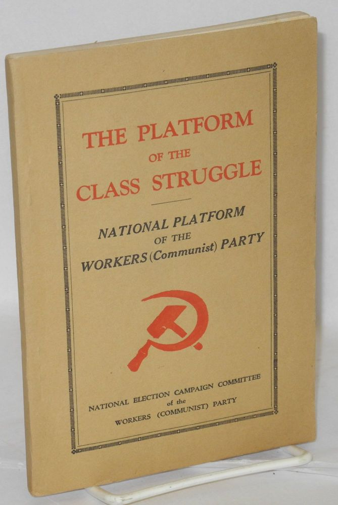 The platform of the class struggle. National Platform of the Workers (Communist) Party. Workers, Communist Party.