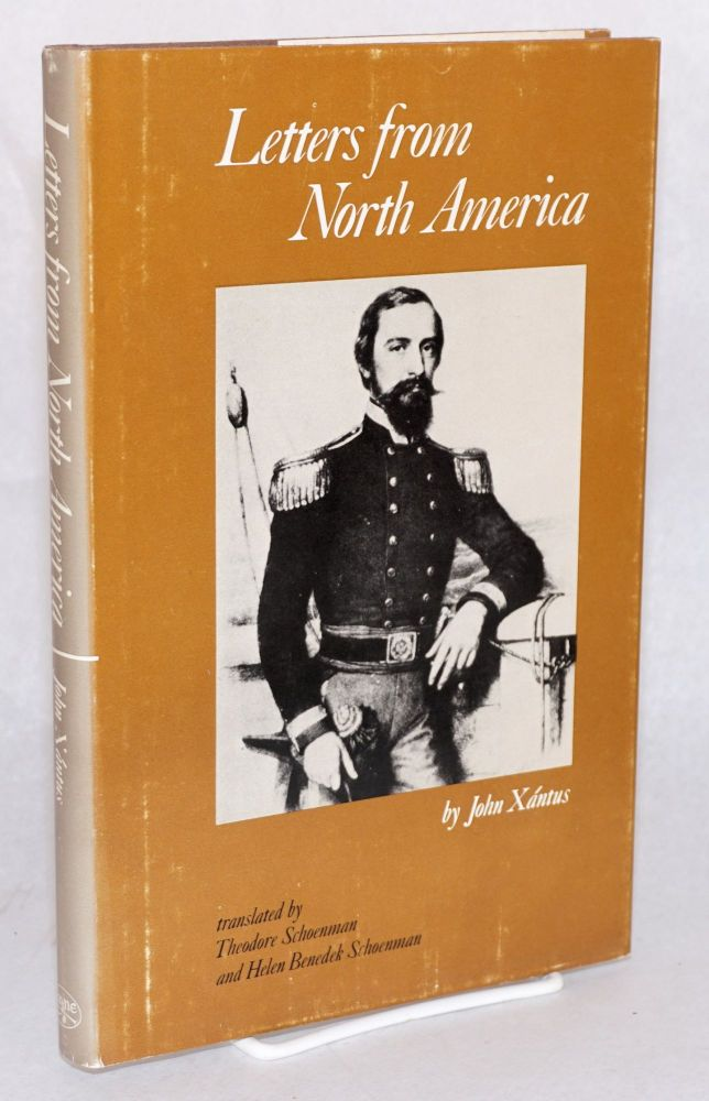 Letters from North America; translated and edited by Theodore Schoenman and Helen Benedek Schoenman. John Xantus.