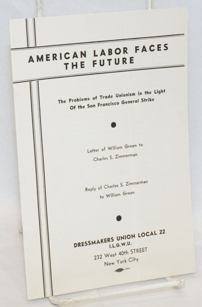 American labor faces the future; the problems of trade unionism in the light of the San Francisco General Strike. Letter of William Green to Charles S. Zimmerman, reply of Charles S. Zimmerman to William Green. Charles S. Zimmerman, William Green.