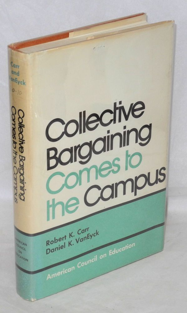 Collective bargaining comes to the campus. Robert K. Carr, Daniel K. Van Eyck.