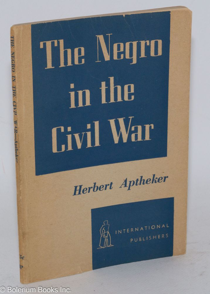 The Negro in the civil war. Herbert Aptheker.