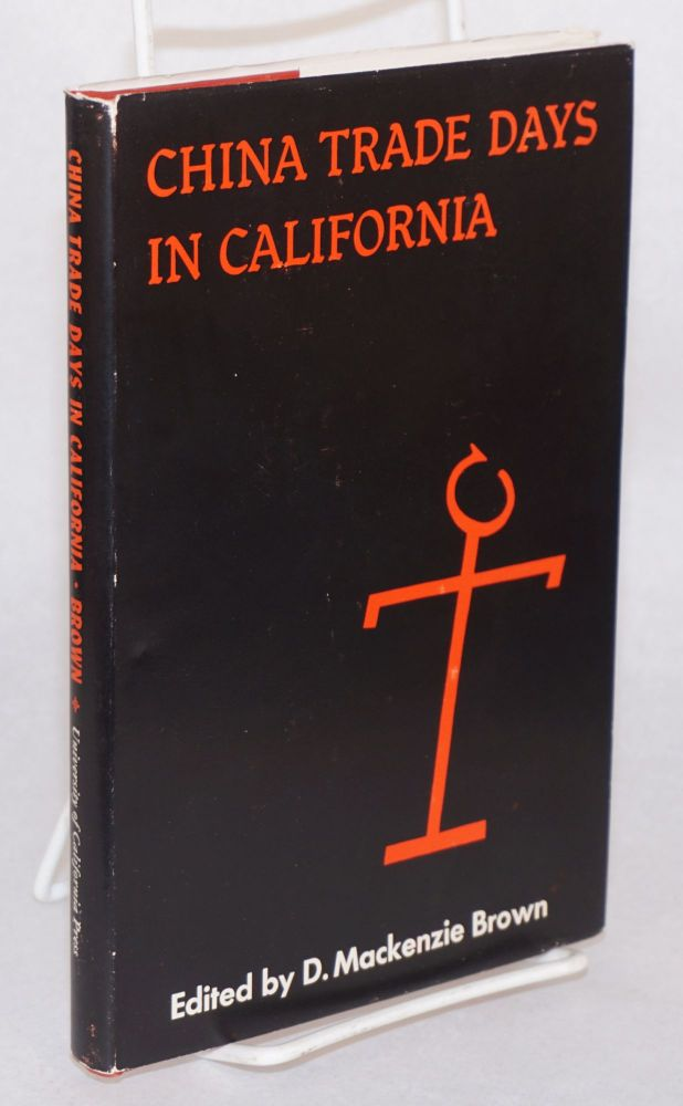 China trade days in California; selected letters from the Thompson papers, 1832 - 1863, edited by D. Mackenzie Brown, with a foreword by Robert Glass Cleland. Alpheus Basil Thompson.
