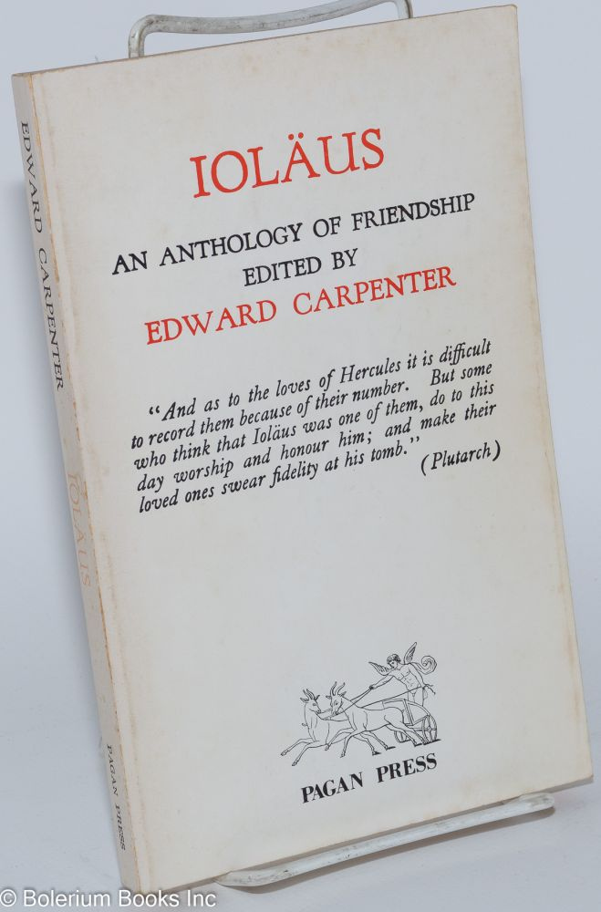 Ioläus; an anthology of friendship. Edward Carpenter.
