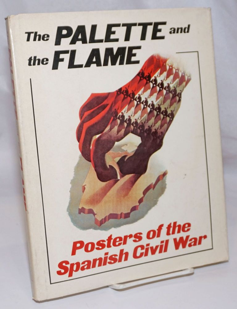 The palette and the flame; posters of the Spanish Civil War. John Tisa.