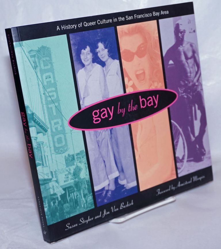 Gay by the bay; a history of queer culture in the San Francisco Bay Area. Armistead Maupin, Susan Stryker, Jim Van Buskirk.