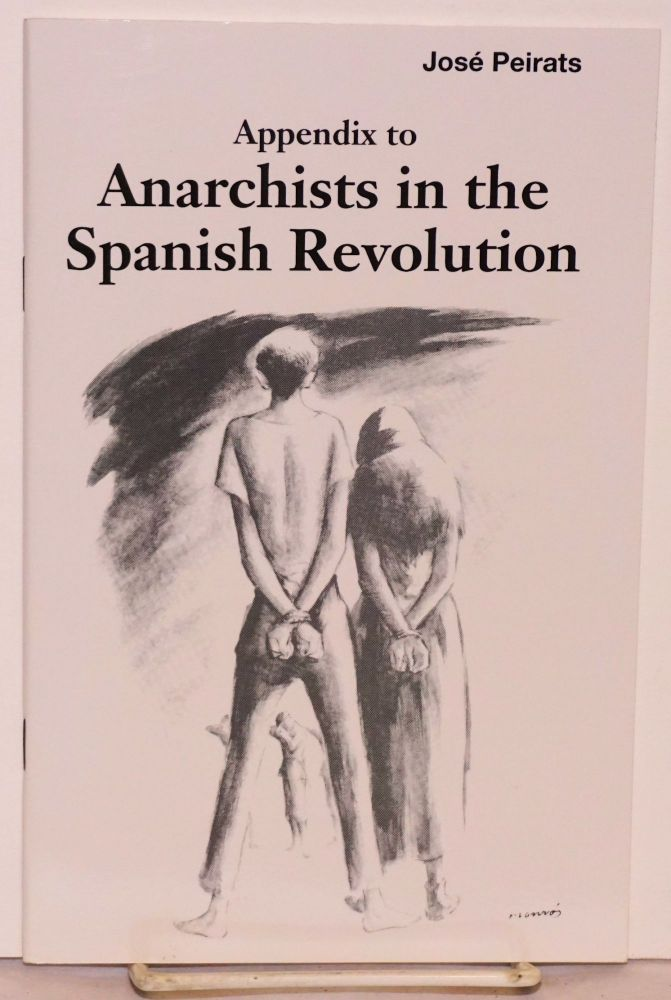 Appendix to Anarchists in the Spanish revolution; translated by Félix R. Atance. José Peirats.