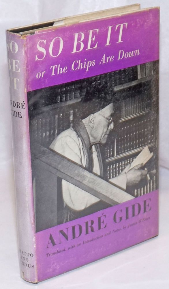 So be it; or the chips are down. André Gide, , translated from the French, an introduction, by Justin O'Brien notes.