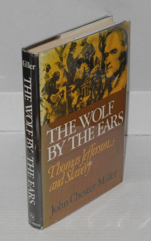 The wolf by the ears; Thomas Jefferson and slavery. John Chester Miller.