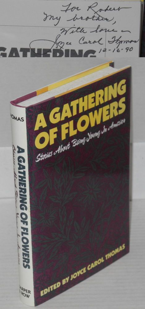 A gathering of flowers; stories about being young in America. Joyce Carol Thomas, , Gary Soto Thomas, Ana Castillo, Al Young, among others Maxine Hong Kingston.