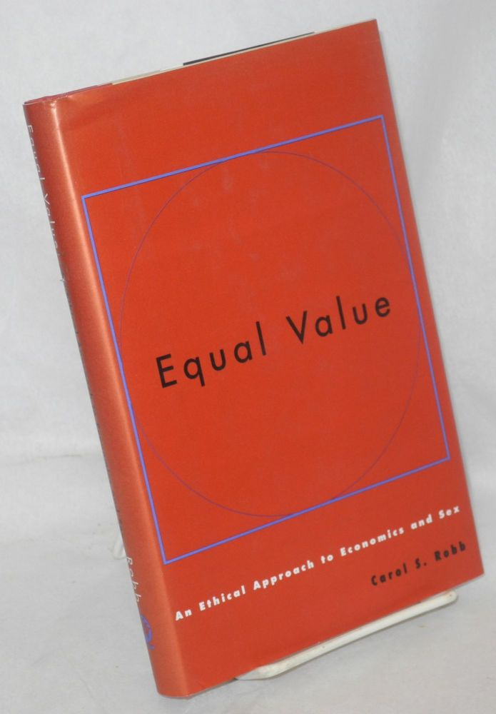 Equal value; an ethical approach to economics and sex. Carol S. Robb.