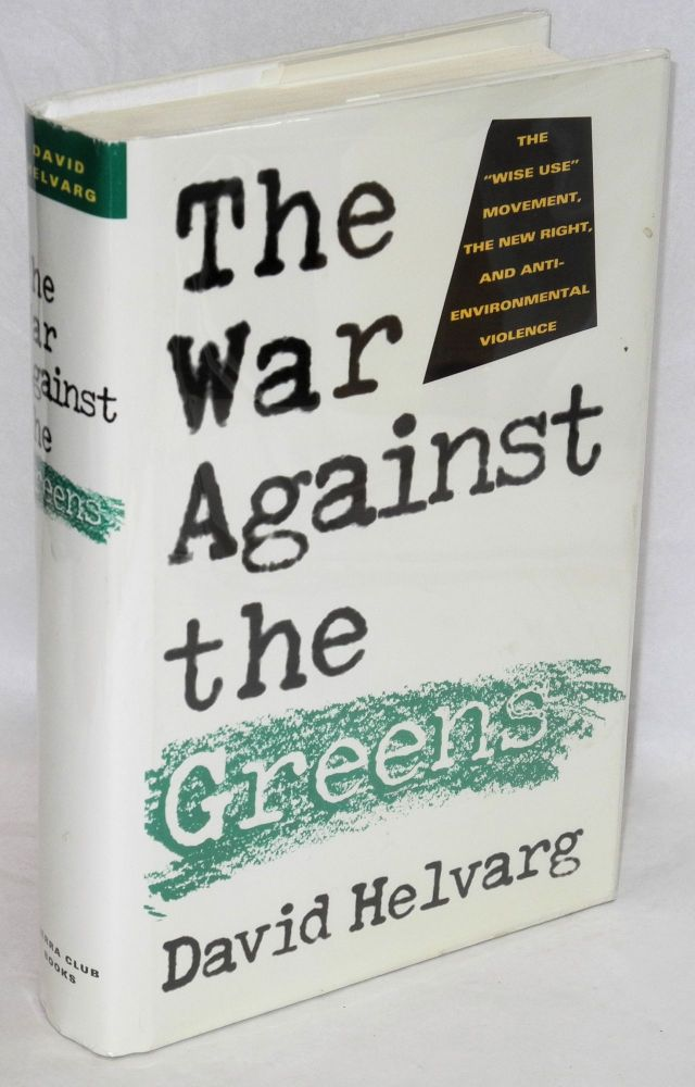 The war against the Greens; the 'wise-use' movement, the new right, and anti-environmental violence. David Helvarg.