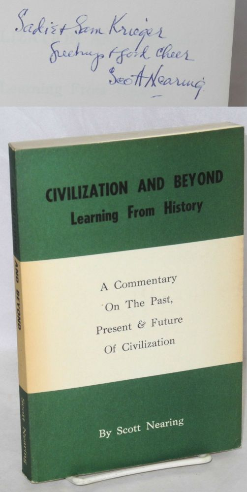 Civilization and beyond; learning from history. A commentary on the past, present & future of civilization. Scott Nearing.