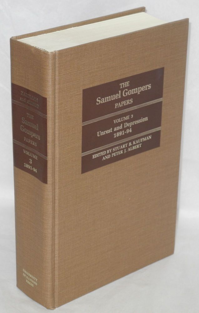 The Samuel Gompers papers. Vol. 3: Unrest and depression, 1891-94. Stuart B. Kaufman [and] Peter J. Albert, eds. Samuel Gompers.