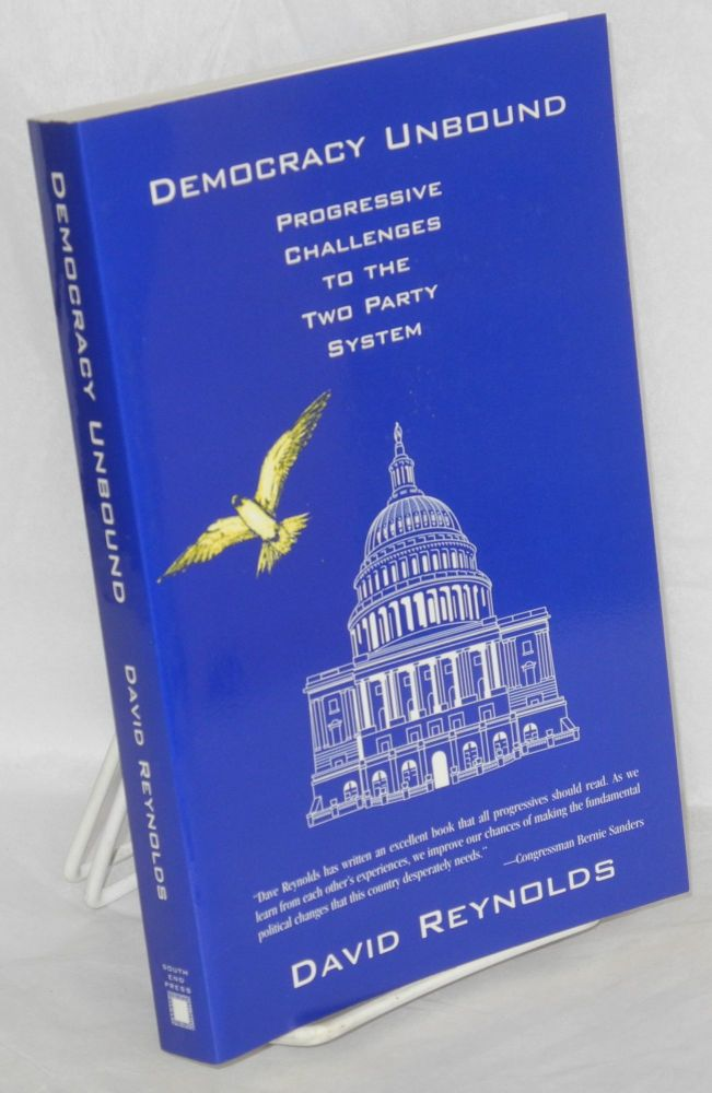 Democracy unbound; progressive challenges to the two party system. David Reynolds.