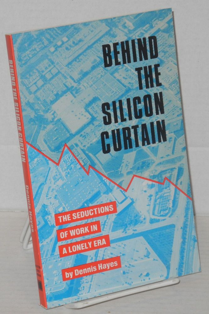Behind the silicon curtain; the seductions of work in a lonely era. Dennis Hayes.