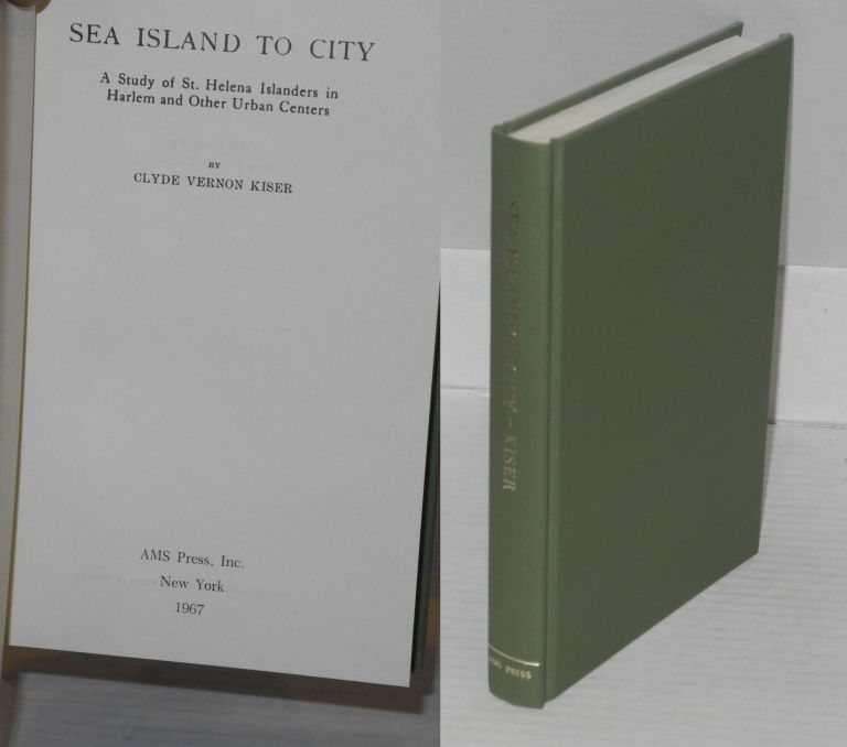 Sea Island to city; a study of St. Helena Islanders in Harlem and other urban centers. Clyde Vernon Kiser.