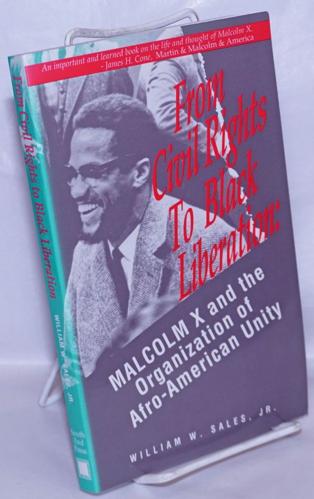 From civil rights to black liberation; Malcolm X and the Organization of Afro-American Unity. William Sales, Jr.