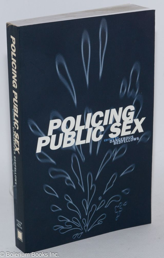 Policing public sex; queer politics and the future of AIDS activism. Dangerous Bedfellows Collective, Ephen Glenn Colter.
