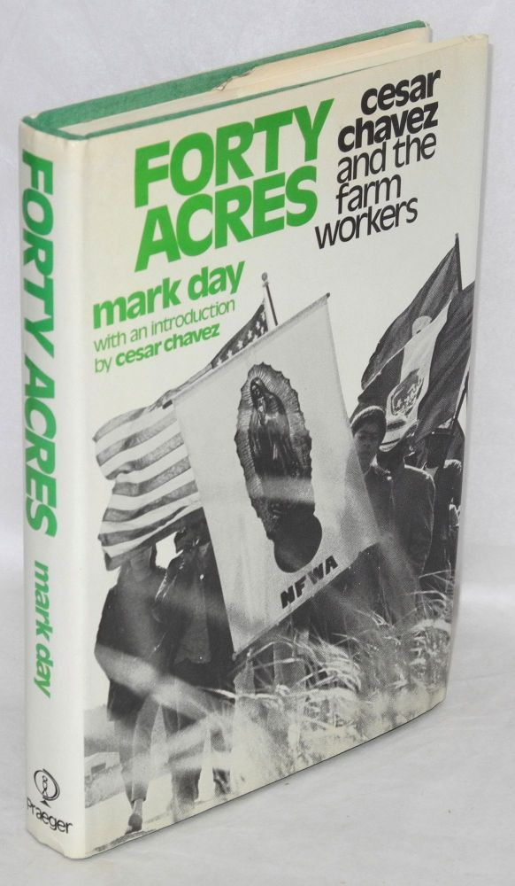 Forty acres; Cesar Chavez and the farm workers. Introduction by Cesar Chavez. Mark Day.
