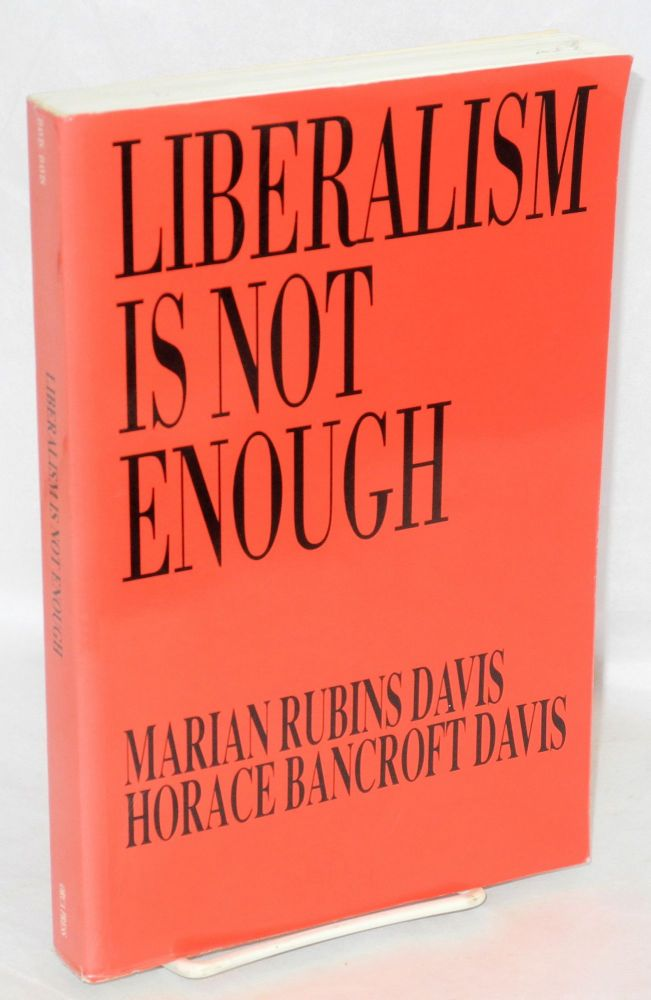 Liberalism is not enough. Marian Rubins Davis, Horace Bancroft Davis.