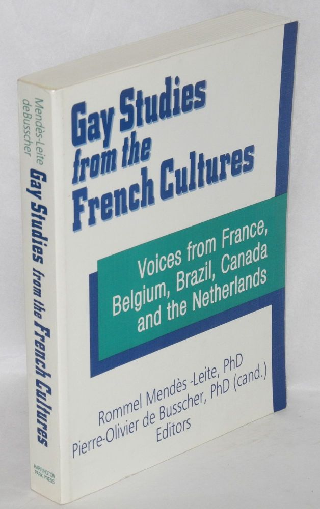 Gay studies from the French cultures: voices from France, Belgium, Brazil, Canada and the Netherlands. Rommel Mendès-Leite, Pierre-Olivier de Busscher.