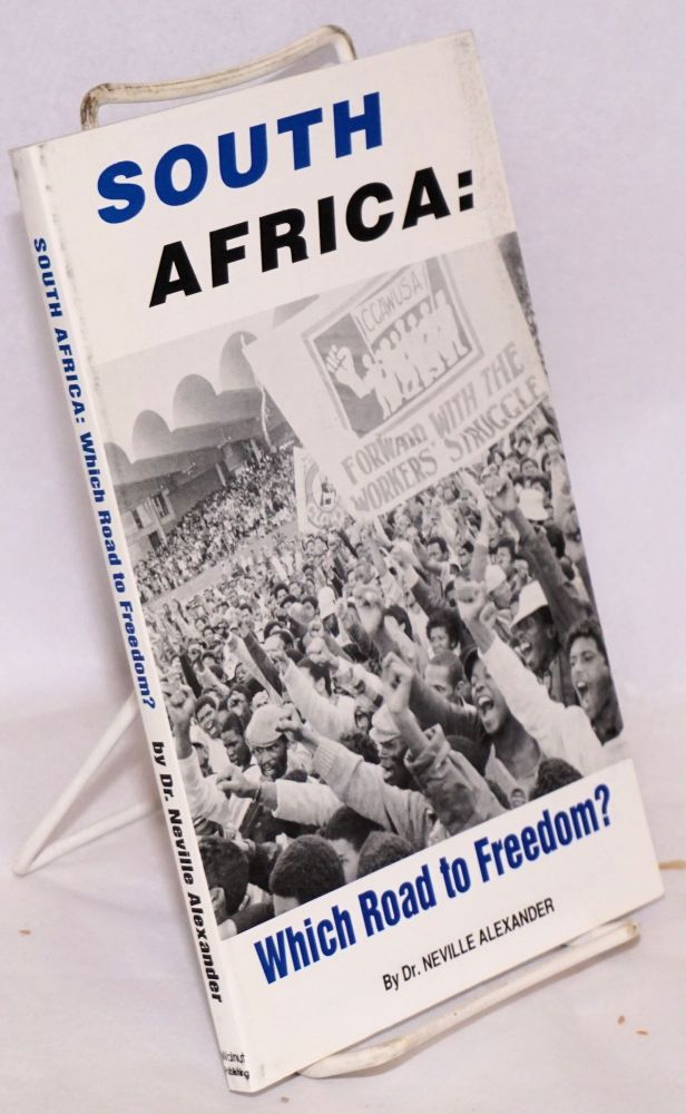 South Africa; which road to freedom? Dr. Neville Alexander.