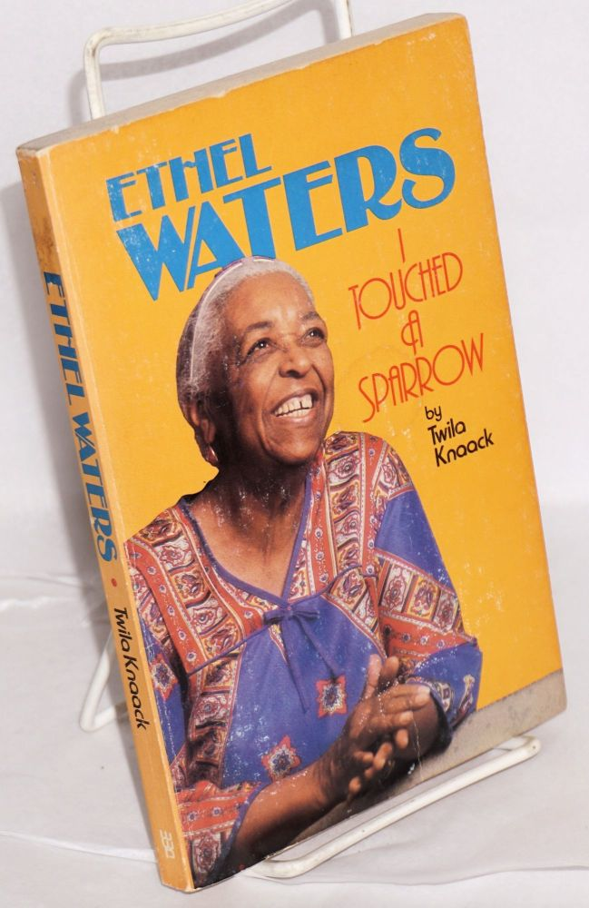 Ethel Waters; I touched a sparrow, introduction by Ruth Bell Graham. Twila Knaack.