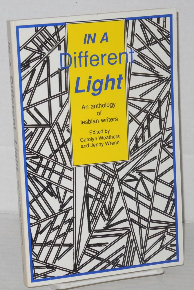 In a different light; an anthology of lesbian writers. Judy Grahn, S. Diane Bogus, Terry Wolverton, Carolyn Weathers, Jenny Wren.