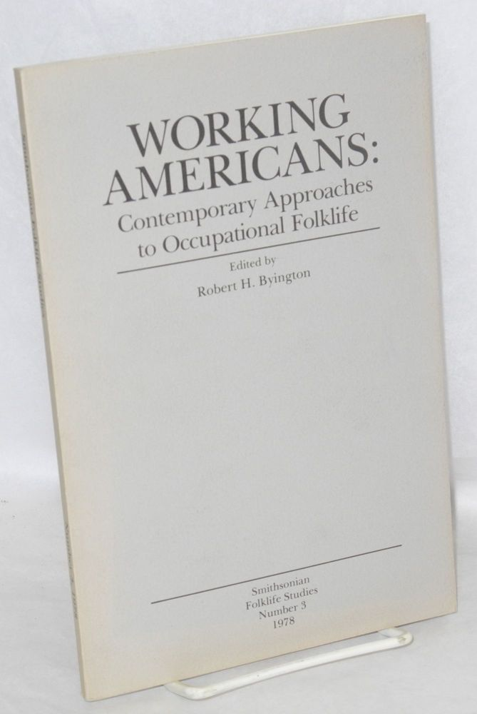 Working Americans: contemporary approaches to occupational folklife. Robert H. Byington, ed.