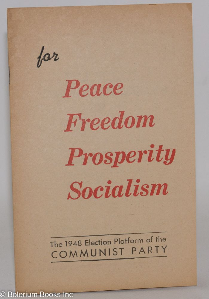 For peace, freedom, prosperity, socialism. [cover title] The 1948 election platform of the Communist Party [caption title]. USA Communist Party.