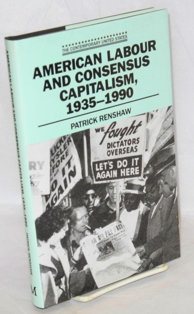 American labour and consensus capitalism, 1935-1990. Patrick Renshaw.