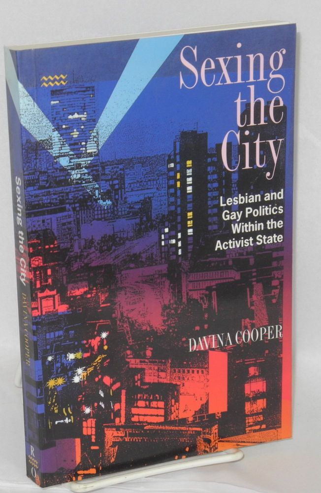 Sexing the city; lesbian and gay politics within the activist state. Davina Cooper.