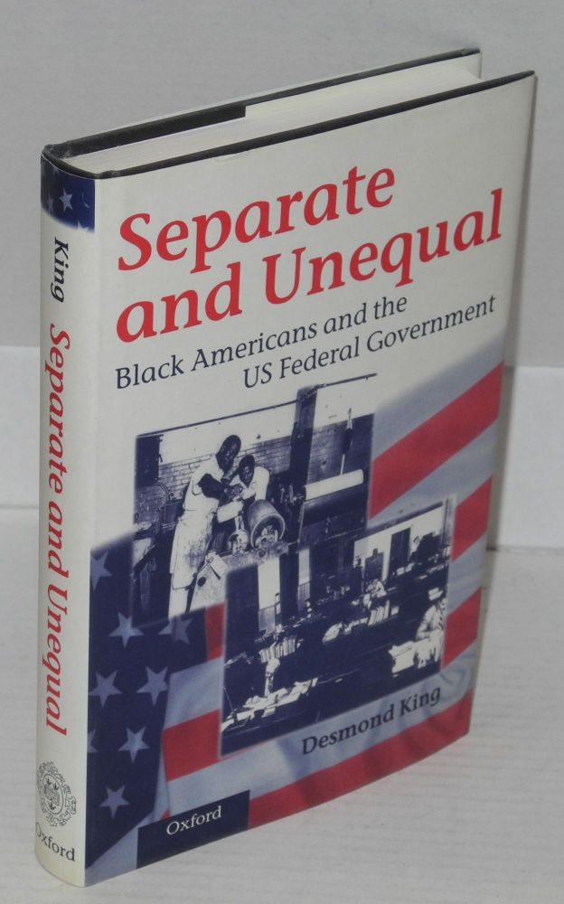 Separate and unequal; black Americans and the US federal government. Desmond King.