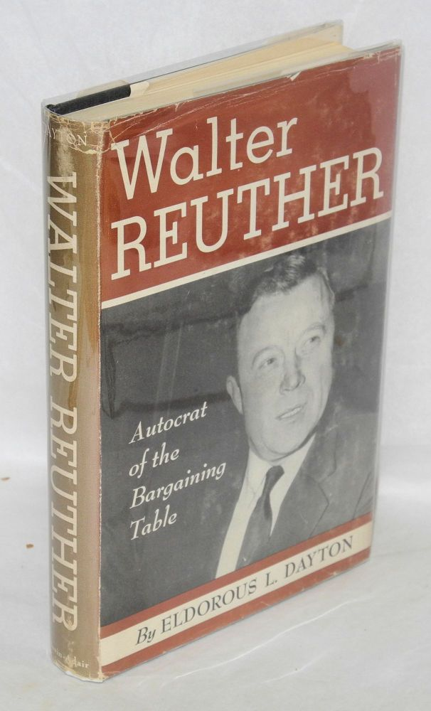 Walter Reuther; the autocrat of the bargaining table. Eldorous L. Dayton.