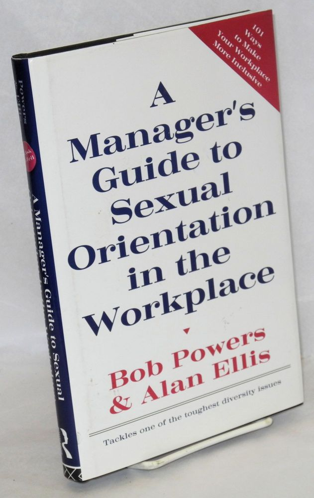 A manager's guide to sexual orientation in the workplace. Bob Powers, Alan Ellis.