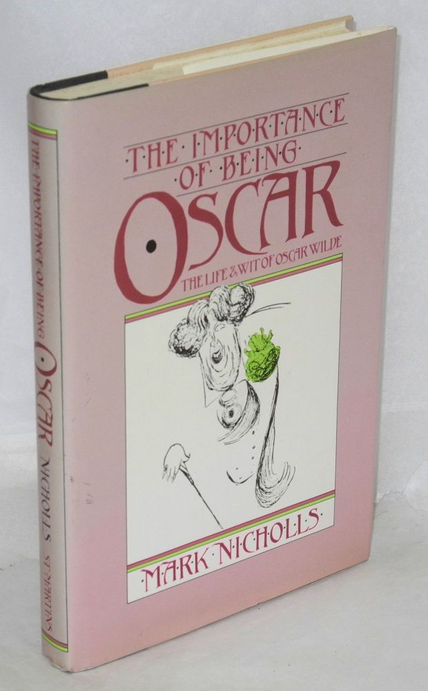 The importance of being Oscar; the wit and wisdom of Oscar Wilde set against his life and times. Oscar Wilde, Mark Nicholls, pseudonym.