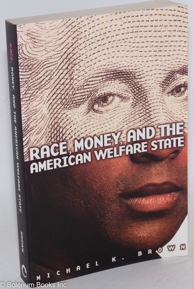 Race, money, and the American welfare state. Michael K. Brown.