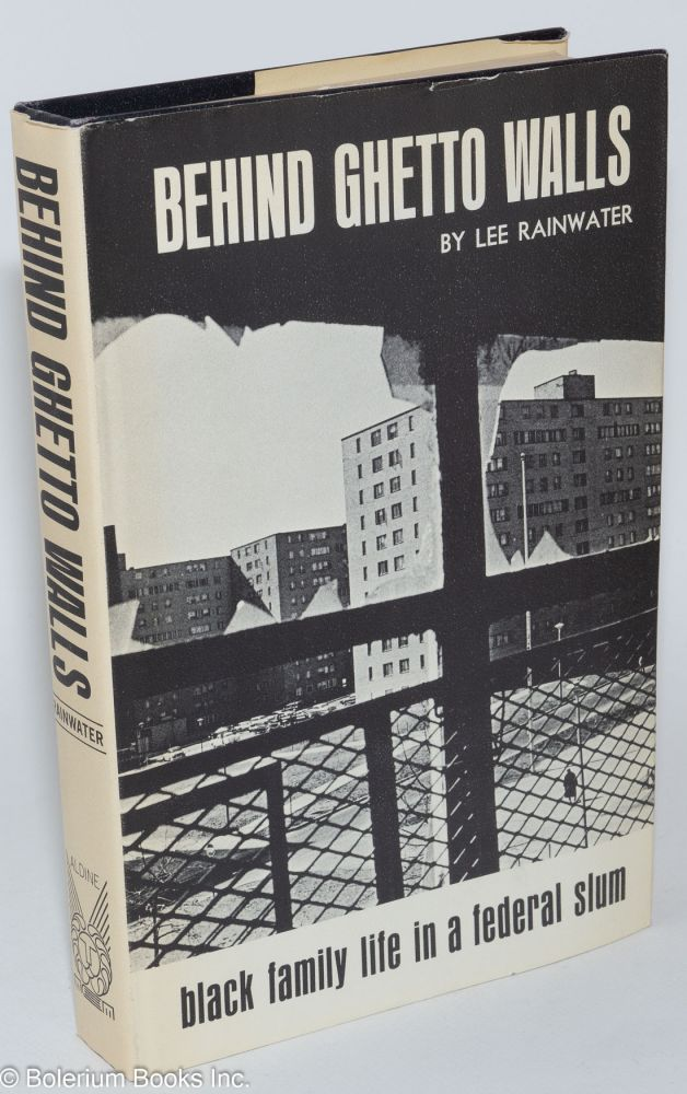 Behind ghetto walls; black families in a ghetto slum. Lee Rainwater.