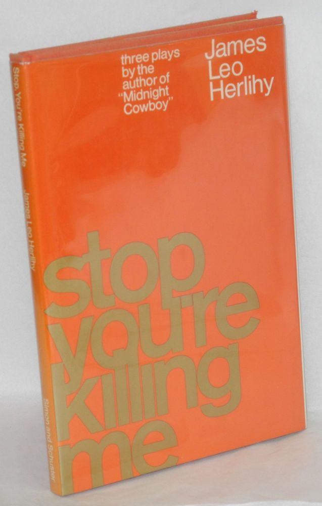 Stop, you're killing me; three short plays. James Leo Herlihy.
