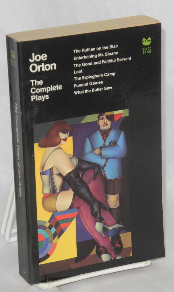 The complete plays; The Ruffian on the Stair, Entertaining Mr. Sloane, What the Butler Saw, Loot and others. Joe Orton, , John Lahr.