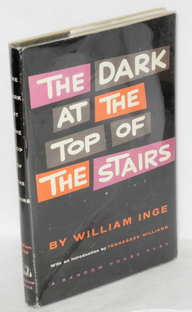 The dark at the top of the stairs. William Inge, , Tennessee Williams.