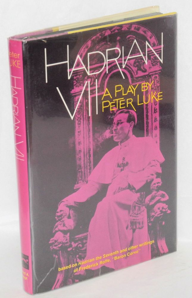 Hadrian VII; a play based on Hadrian the Seventh and other works by Fr. Rolfe (Baron Corvo). Peter Luke, , Herbert Weinstock.